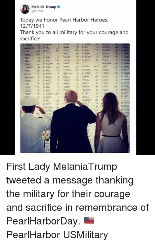 Melania Trump, Memes, and Thank You: Melania Trump .  FLOTUS  Today we honor Pearl Harbor Heroes  12/7/1941  Thank you to all military for your courage and  sacrifice! First Lady MelaniaTrump tweeted a message thanking the military for their courage and sacrifice in remembrance of PearlHarborDay. 🇺🇸 PearlHarbor USMilitary