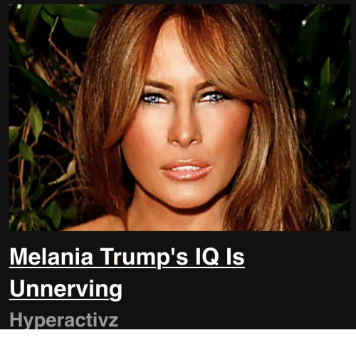 What is melania trumps iq