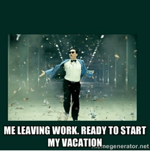 Memes, Work, and Vacation: MELEAVING WORK. READY TO START  MY VACATION  megenerator.net