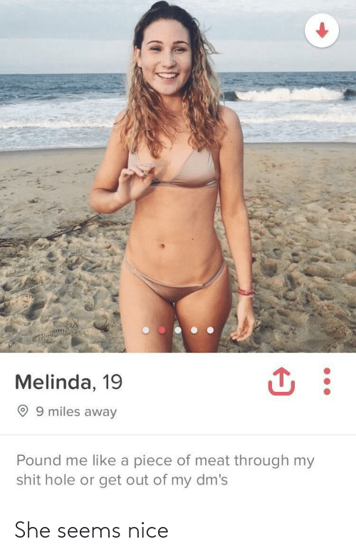 Nice, Pound, and Hole: Melinda, 19  O 9 miles away  Pound me like a piece of meat through my  shit hole or get out of my dm's She seems nice