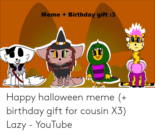 Birthday Halloween And Lazy Meme Gift 3 Happy