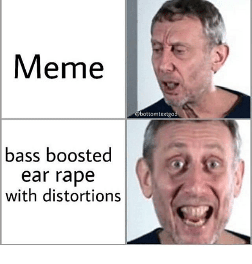Meme Bass Boosted Ear Rape With Distortions   Meme on ME ME