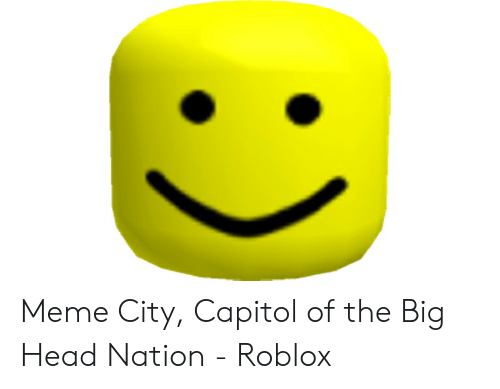 How To Get Big Yellow Heads In Roblox Meme City Capitol Of The Big Head Nation Roblox Head Meme On Me Me