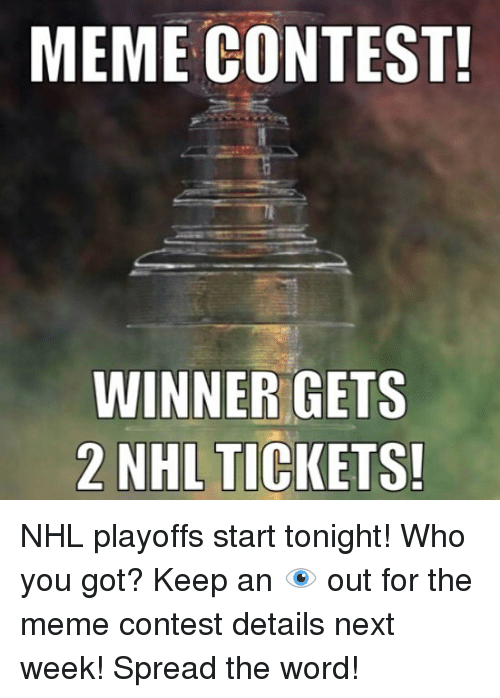 Meme Contest Winner Gets 2 Nhl Tickets Nhl Playoffs Start Tonight