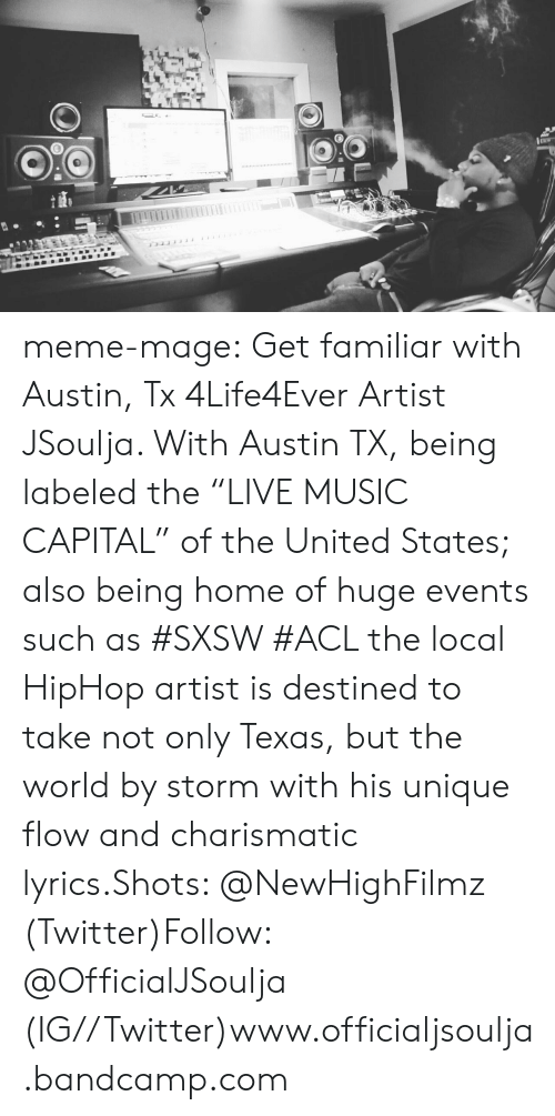"""Instagram, Meme, and Music: meme-mage:    Get familiar with Austin, Tx  4Life4Ever Artist JSoulja. With Austin TX, being labeled the """"LIVE MUSIC CAPITAL"""" of the United States; also being home of huge events such as #SXSW  #ACL the local HipHop artist is destined to take not only Texas, but the world by storm with his unique flow and charismatic lyrics.Shots: @NewHighFilmz (Twitter)Follow: @OfficialJSoulja (IG//Twitter)www.officialjsoulja.bandcamp.com"""