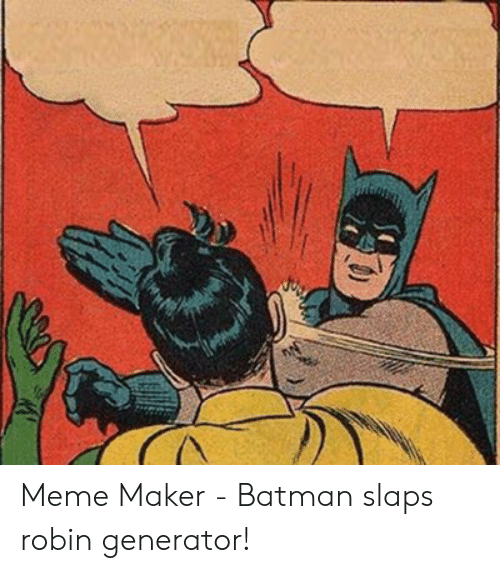 Meme Maker Batman Slaps Robin Generator Batman Meme On