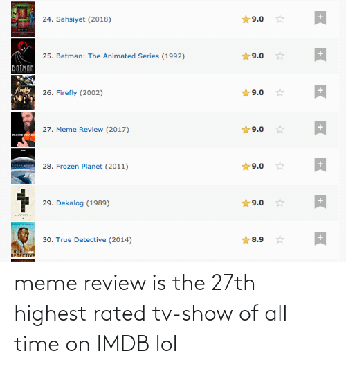 Meme Review Is the 27th Highest Rated Tv-Show of All Time on IMDB Lol | Lol  Meme on ME.ME