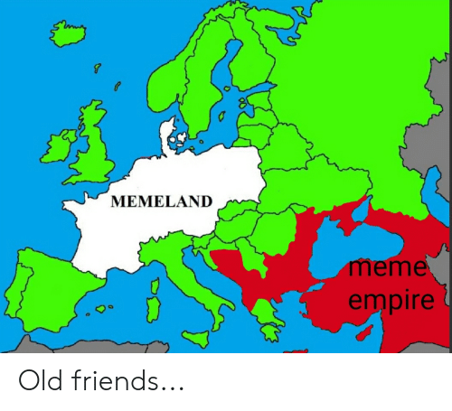 Empire, Friends, and Funny: MEMELAND  meme  empire Old friends...