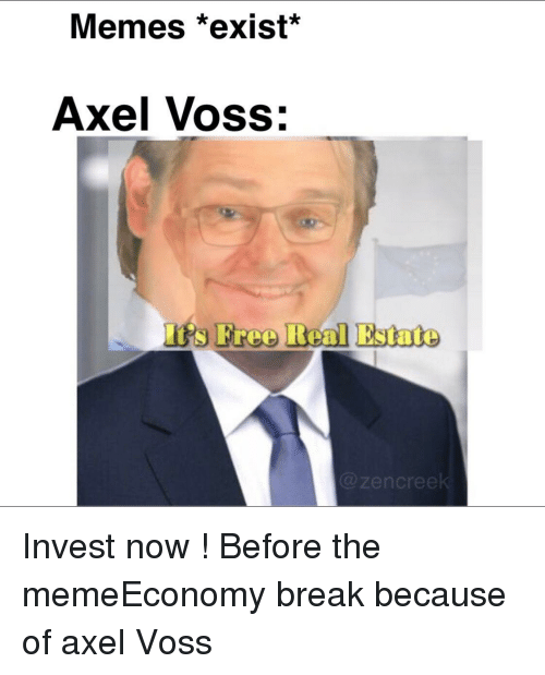 Memes *Exist* Axel Voss S Pree Real Estate | Meme on SIZZLE