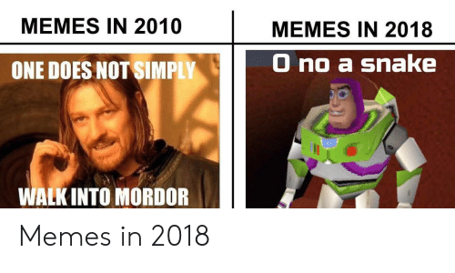 Memes, Snake, and One: MEMES IN 2010  MEMES IN 2018  ONE DOES NOT SIMPLY  0 no a snake  WALK INTO MORDOR Memes in 2018