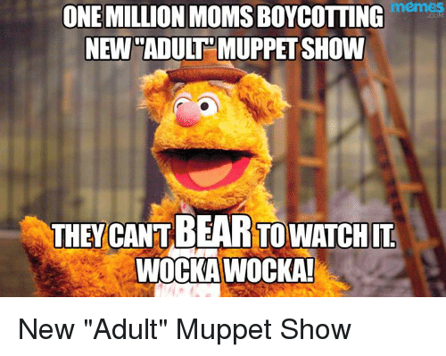 memes one millionmomsboycotting new adult muppet show they cant beartowatchit 16586739 memes one millionmomsboycotting new adult muppet show they cant