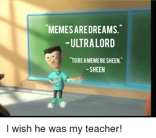 Teacher, Ultra Lord, and Lord: MEMESAREDREAMS.  - ULTRA LORD  TOBE A MEMEBE SHEEN  -SHEEN  Se <p>I wish he was my teacher!</p>