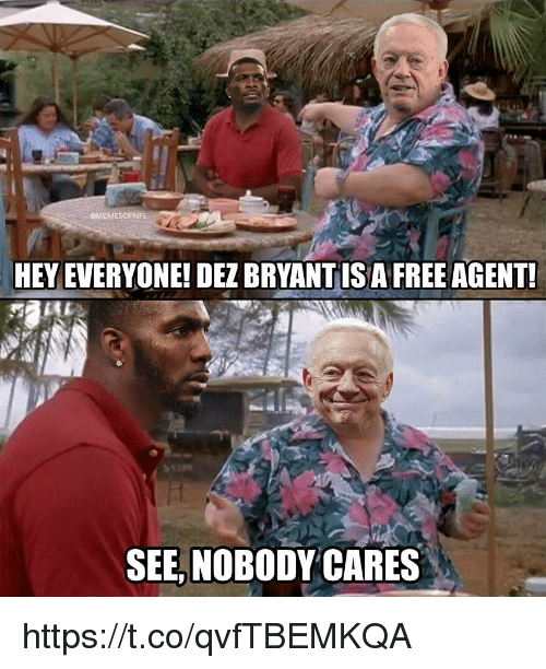 Dez Bryant, Free, and Agent: @MEMESOFNFL  HEY EVERYONE! DEZ BRYANT IS A FREE AGENT  SEE, NOBODY CARES https://t.co/qvfTBEMKQA