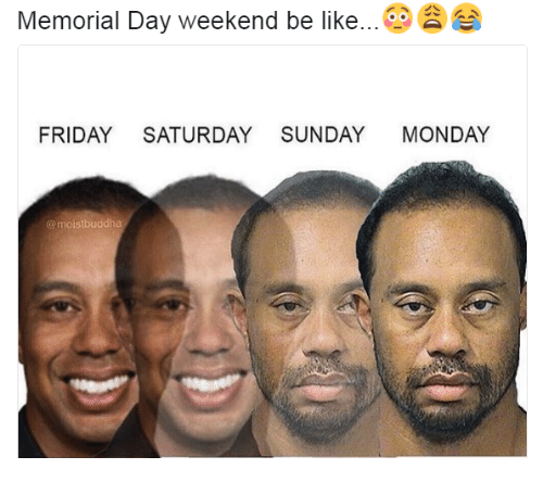 Be Like, Friday, and Buddha: Memorial Day weekend be like  (2  FRIDAY SATURDAY SUNDAY  MONDAY  @moist  buddha