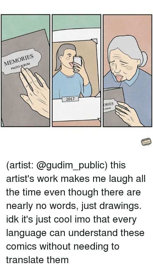Memes, Work, and Cool: MEMORIES  PHOTO ALBUM  2017.  ORIES (artist: @gudim_public) this artist's work makes me laugh all the time even though there are nearly no words, just drawings. idk it's just cool imo that every language can understand these comics without needing to translate them