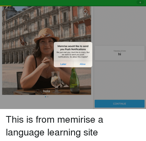 Crazy, Translation, and Site: Memrise would like to send  you Push Notifications  We just met you. And this is crazy. But  we want to send you push  notifications. So allow this maybe?  TRANSLATION  hi  Later  Allow  hola  CONTINUE