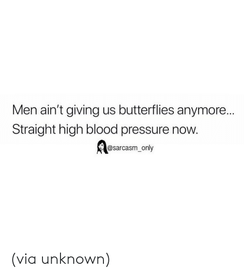 Funny, Memes, and Pressure: Men ain't giving us butterflies anymore...  Straight high blood pressure now.  @sarcasm_only (via unknown)