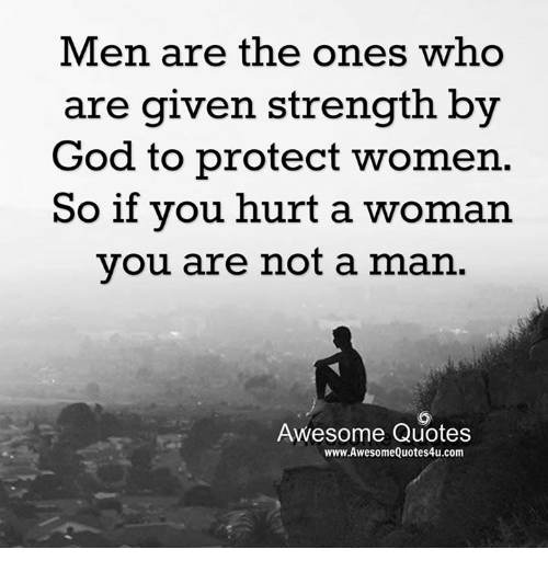 Man Of God Quotes Gorgeous Men Are The Ones Who Are Given Strength By God To Protect Women So