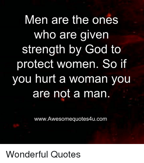 Men Are The Ones Who Are Given Strength By God To Protect Women So