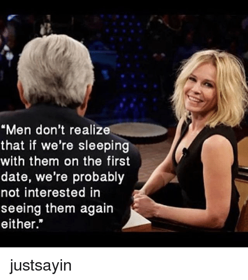 Men Don't Realize That if We're Sleeping With Them on the First Date