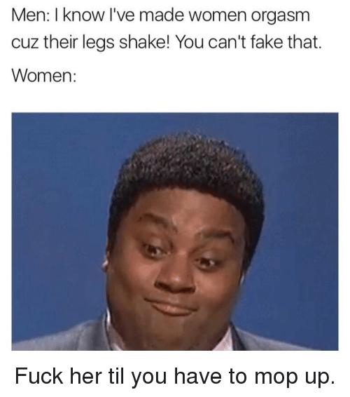 Men Know Ive Made Women Orgasm Cuz Their Legs Shake You Cant Fake -9799