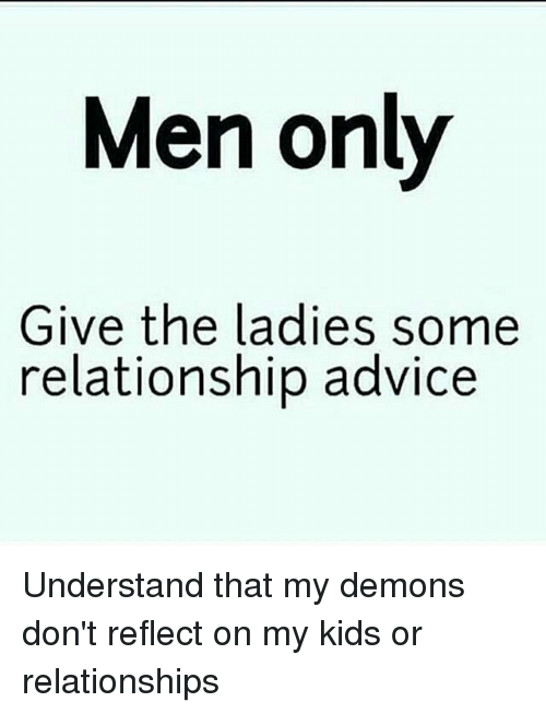 Men Only Give the Ladies Some Relationship Advice Understand