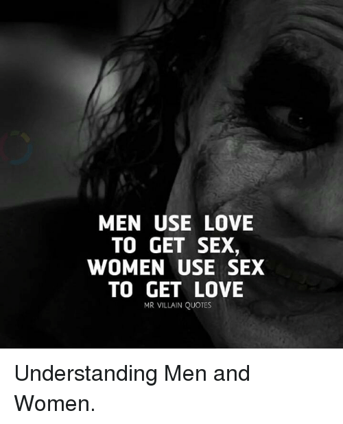 Quotes About Men | Men Use Love To Get Sex Women Use Sex To Get Love Mr Villain Quotes