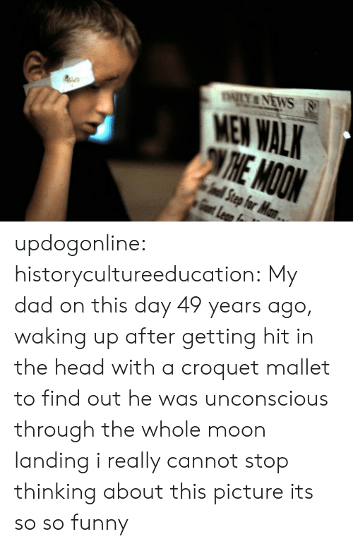 Dad, Funny, and Head: MEN WAL updogonline: historycultureeducation: My dad on this day 49 years ago, waking up after getting hit in the head with a croquet mallet to find out he was unconscious through the whole moon landing  i really cannot stop thinking about this picture its so so funny