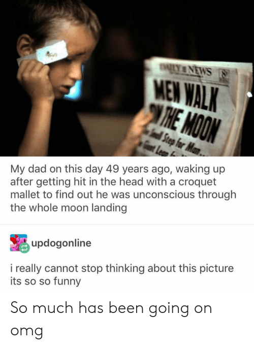 Dad, Funny, and Head: MEN WALK  My dad on this day 49 years ago, waking up  after getting hit in the head with a croquet  mallet to find out he was unconscious through  the whole moon landing  updogonline  i really cannot stop thinking about this picture  its so so funny So much has been going on omg