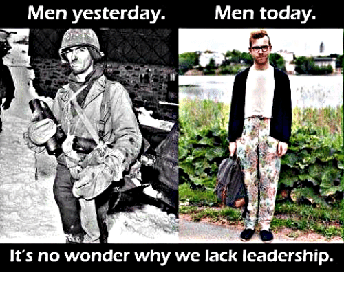 Men Yesterday Men Today Its No Wonder Why We Lack