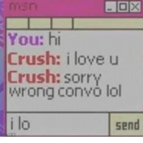 Crush, Lol, and Love: men  You: h  Crush: i love u  Crush: sorry  wrong convò lol  i lo  send