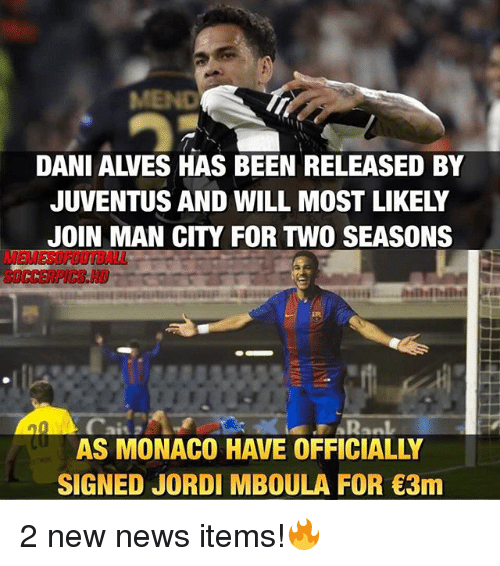 Memes, News, and Juventus: MEND  DANI ALVES HAS BEEN RELEASED BY  JUVENTUS AND WILL MOST LIKELY  JOIN MAN CITY FOR TWO SEASONS  MEMESOFOOTBALL  SOCCERPICS HD  20  AS MONACO HAVE OFFICIALLY  SIGNED JORDI MBOULA FOR 3m 2 new news items!🔥