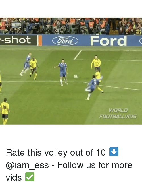 Memes, Ford, and World: MEND  -Shot  Ford  WORLD  FOOTBALLVIDS Rate this volley out of 10 ⬇️ @iam_ess - Follow us for more vids ✅