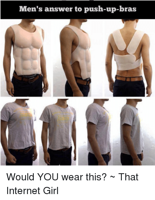 bdcbdf526eb6f Men s Answer to Push-Up-Bras Would YOU Wear This  ~ That Internet ...