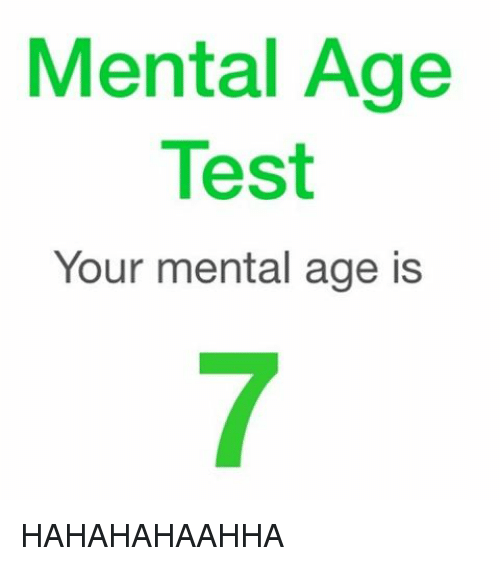 mental age test your mental age is hahahahaahha meme on