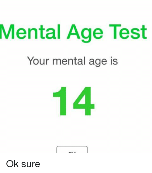 mental age test your mental age is ok sure meme on