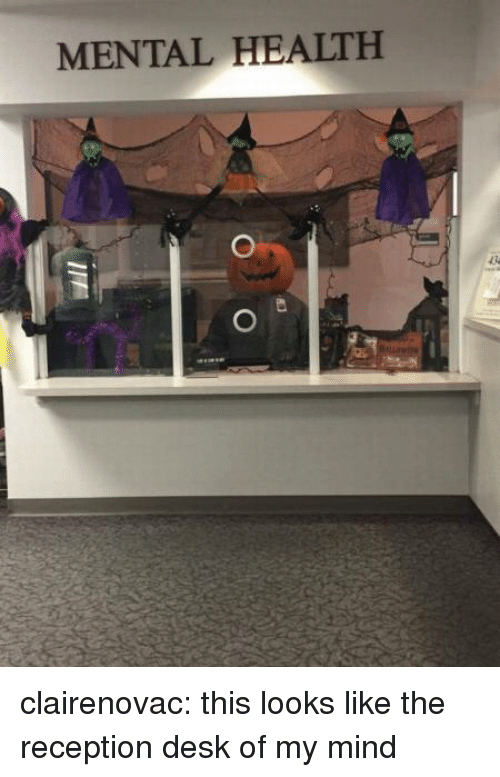 Tumblr, Blog, and Desk: MENTAL HEALTH clairenovac:  this looks like the reception desk of my mind
