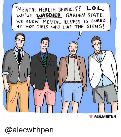"""Girls, Lol, and Hot Girls: """"MENTAL HEALTH SE RVICES? LoL.  WE'VE WATCHED GARDEN STATE  WE KNOW MENTAL ILLNESS S CURED  BY HOT GIRLS WHO LIKE THE SHINS  Jo  ALECWITHPEN @alecwithpen"""