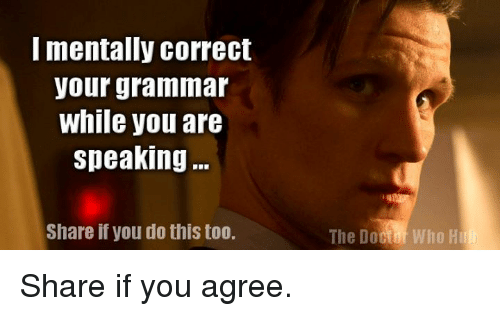 mentally correct your grammar while you are speaking share if you do