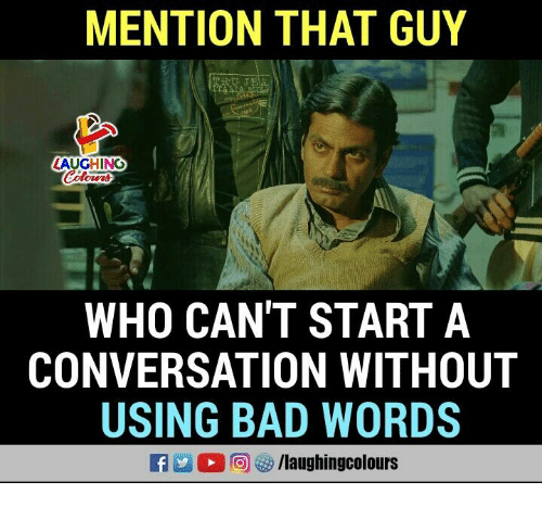 Bad, Indianpeoplefacebook, and Who: MENTION THAT GUY  AUGHING  WHO CAN'T START A  CONVERSATION WITHOUT  USING BAD WORDS