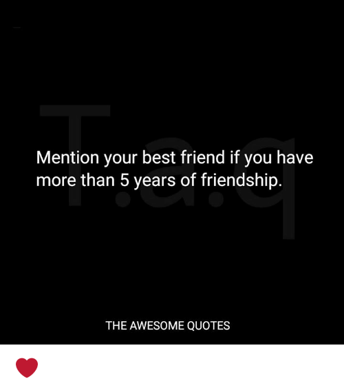 mention your best friend if you have more than years of