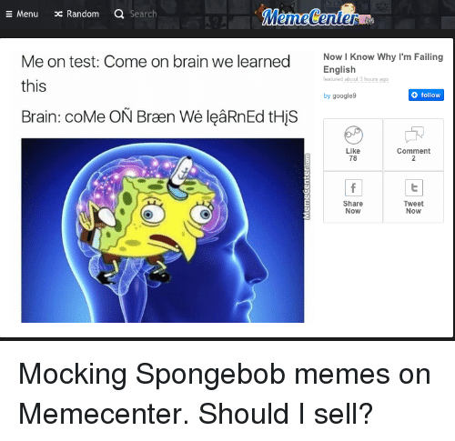 Google, Memes, and SpongeBob: Menu  ac Random  a Search  Me on test: Come on brain we learned  Now l Know Why I'm Failing  English  featured about 3 hours ago  this  follow  by google  Brain: coMe ON Braen We leaRnEd His  Like  Comment  Share  Tweet  NOW  NOW