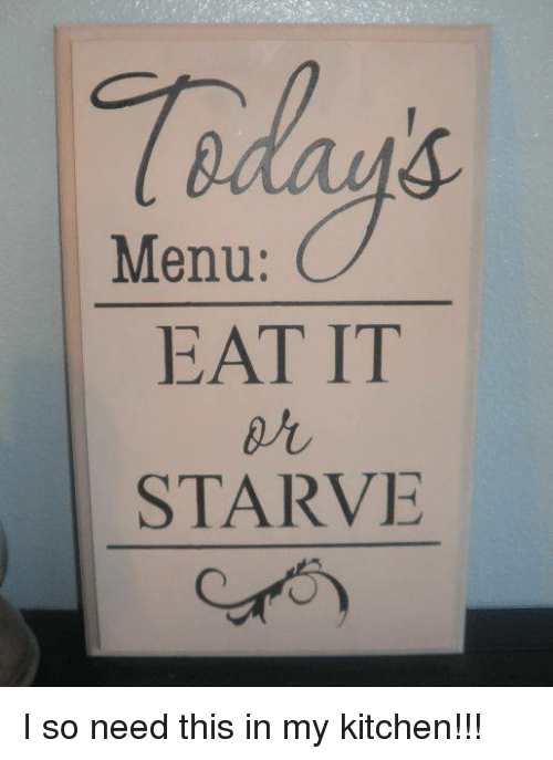 Menu Eat It Starve I So Need This In My Kitchen Meme On