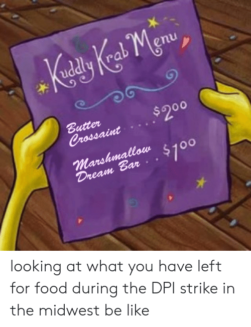 Be Like, Food, and Looking: Menu  udly  Butter  Crossaint  $200  marshmallow $100  Dream Bar looking at what you have left for food during the DPI strike in the midwest be like