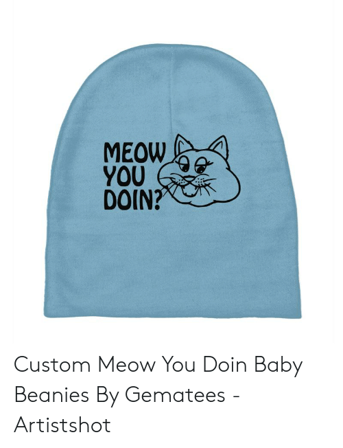 f2114750e MEOW YOU DOIN? Custom Meow You Doin Baby Beanies by Gematees ...