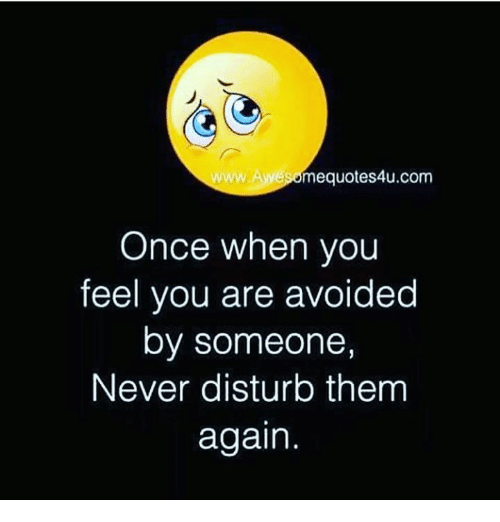 Mequotes4ucom Once When You Feel You Are Avoided By Someone Never
