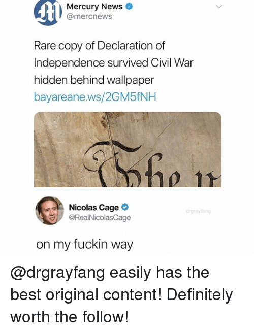 Definitely, Memes, and News: Mercury News  @mercnews  Rare copy of Declaration of  Independence survived Civil War  hidden behind wallpaper  bayareane.ws/2GM5fNH  i1  Nicolas Cage  drgrayfang  谷. @RealNicolasCage  on my fuckin way @drgrayfang easily has the best original content! Definitely worth the follow!