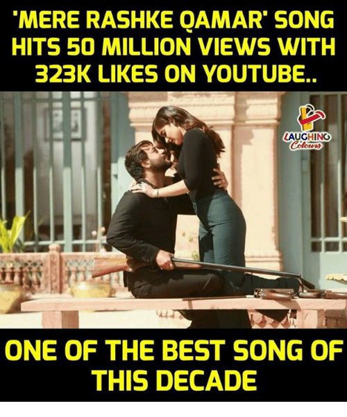 youtube.com, Best, and Indianpeoplefacebook: MERE RASHKE QAMAR SONG  HITS 50 MILLION VIEWS WITH  323K LIKES ON YOUTUBE..  LAUGHINO  ONE OF THE BEST SONG OF  THIS DECADE
