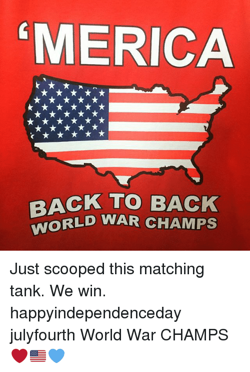 b19aef609558 MERICA BACK TO BACK WORLD WAR CHAMPS Just Scooped This Matching Tank ...