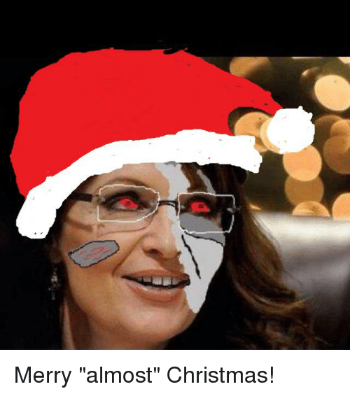 Merry Almost Christmas! | Meme on me.me